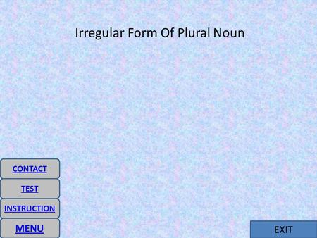 EXIT Irregular Form Of Plural Noun MENU INSTRUCTION CONTACT TEST.