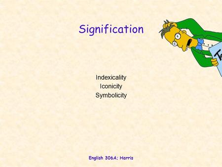 English 306A; Harris Signification Indexicality Iconicity Symbolicity.