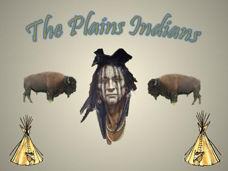 The Plains Indians I.Western Plains Indians 1. Lived throughout the Dakotas, Nebraska, Oklahoma, Montana & Texas 2. The major tribes included the Cheyenne,