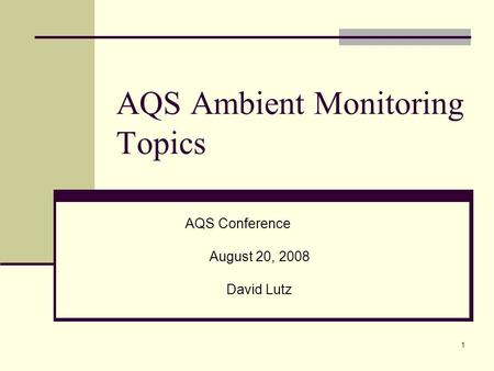 1 AQS Ambient Monitoring Topics AQS Conference August 20, 2008 David Lutz.