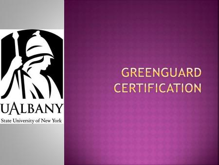  UL Environment's GREENGUARD Certification program helps manufacturers create--and helps buyers identify and trust- -interior products and materials.
