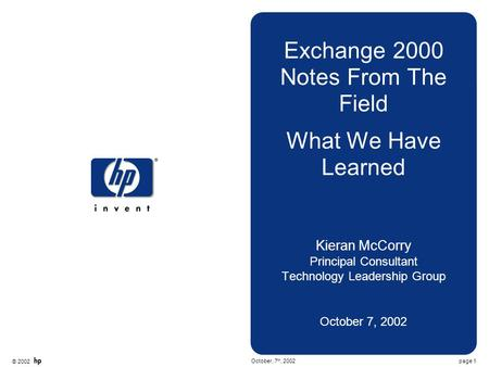 © 2002 page 1October, 7 th, 2002 Exchange 2000 Notes From The Field What We Have Learned Kieran McCorry Principal Consultant Technology Leadership Group.
