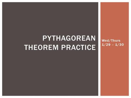 Wed/Thurs 1/29 – 1/30 PYTHAGOREAN THEOREM PRACTICE.