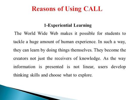 1-Experiential Learning The World Wide Web makes it possible for students to tackle a huge amount of human experience. In such a way, they can learn by.