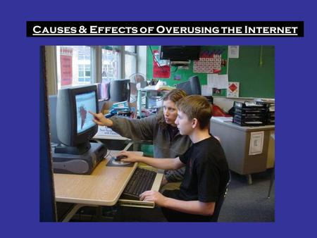 Causes & Effects of Overusing the Internet. Introduction Technology is developing day after day and there are many problems associated with overusing.