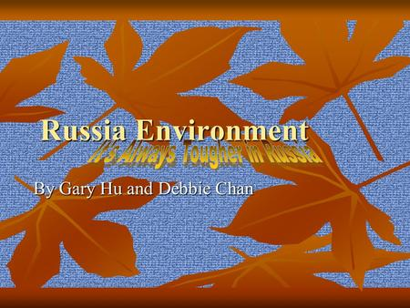 Russia Environment By Gary Hu and Debbie Chan. What Environmental Problems Does Russia Have? Air pollution has been Russia's most concerned environmental.