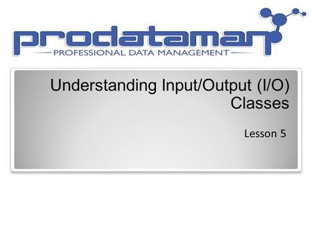 Understanding Input/Output (I/O) Classes Lesson 5.