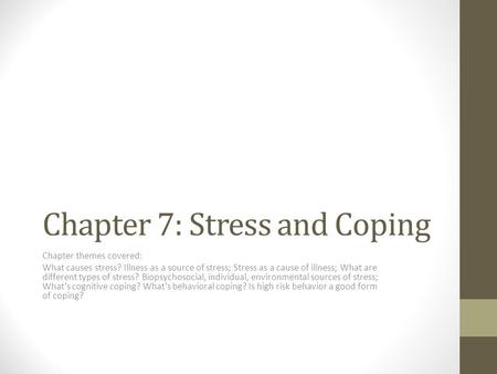 Chapter 7: Stress and Coping Chapter themes covered: What causes stress? Illness as a source of stress; Stress as a cause of illness; What are different.