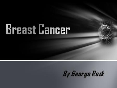Breast Cancer By George Rezk.