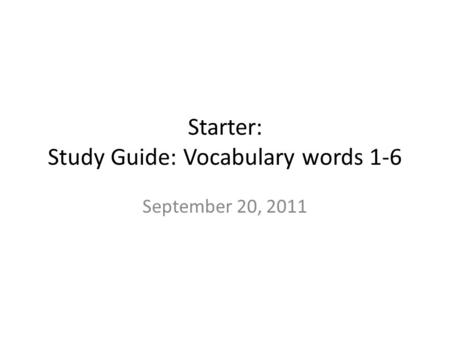 Starter: Study Guide: Vocabulary words 1-6