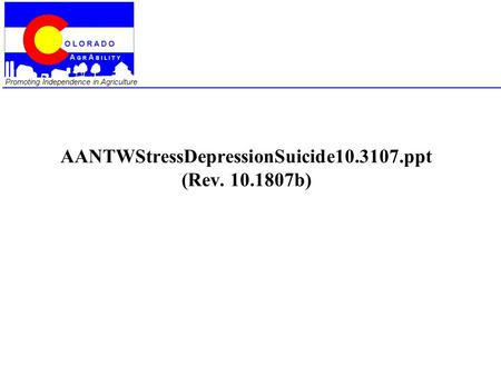Promoting Independence in Agriculture AANTWStressDepressionSuicide10.3107.ppt (Rev. 10.1807b)