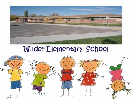Wilder Elementary School. Wilder, Idaho Community Rural farming community 40 miles west of Boise Agricultural: potatoes, dairy, onions, hops, seed corn.