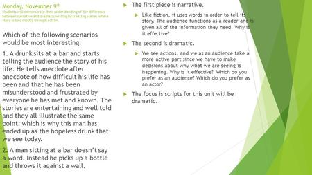 Monday, November 9 th Students will demonstrate their understanding of the difference between narrative and dramatic writing by creating scenes where story.