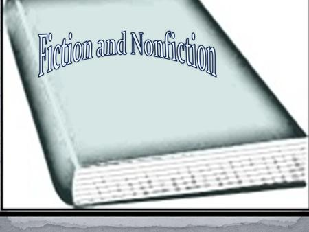 Fiction A made up story Can tell about things that could happen Is read for fun Characters may be like real people or imaginary Non-Fiction Has facts.