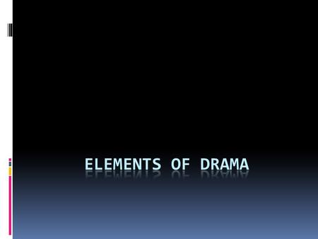 What is Drama?  Drama is a story told in dialogue by performers in front of an audience.