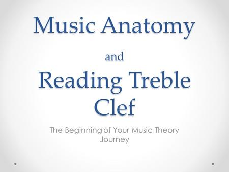 Music Anatomy and Reading Treble Clef