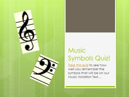 Music Symbols Quiz! Take this quizTake this quiz to see how well you remember the symbols that will be on our Music Notation Test…