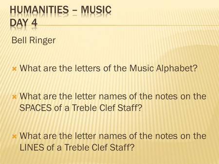 Bell Ringer  What are the letters of the Music Alphabet?  What are the letter names of the notes on the SPACES of a Treble Clef Staff?  What are the.