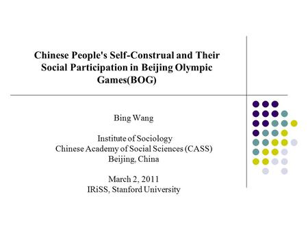Chinese People's Self-Construal and Their Social Participation in Beijing Olympic Games(BOG) Bing Wang Institute of Sociology Chinese Academy of Social.