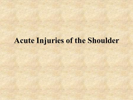 Acute Injuries of the Shoulder. Separated Shoulder Def: A sprain of the acromioclavicular ligament MOI: A fall on the outstretched arm or a blow the.