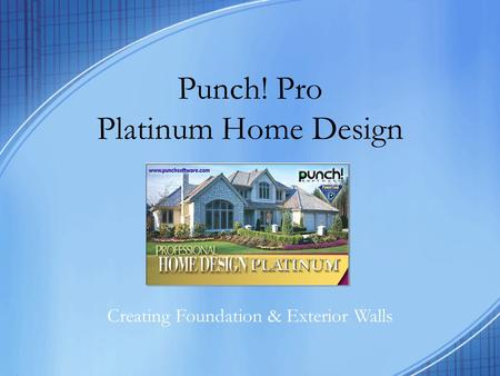 Punch! Pro Platinum Home Design Creating Foundation & Exterior Walls.