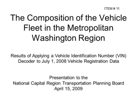 The Composition of the Vehicle Fleet in the Metropolitan Washington Region Results of Applying a Vehicle Identification Number (VIN) Decoder to July 1,