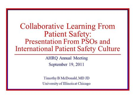 © 2008 The Board of Trustees of the University of Illinois Collaborative Learning From Patient Safety: Presentation From PSOs and International Patient.
