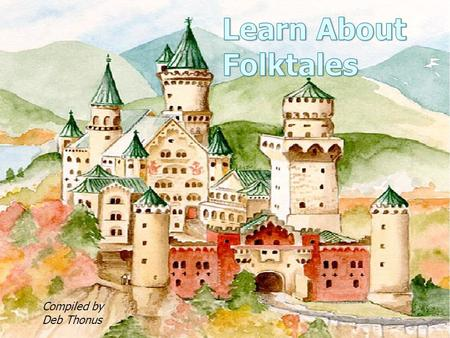 Learn About Folktales Compiled by Deb Thonus.