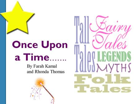 Once Upon a Time ……. By Farah Kamal and Rhonda Thomas.
