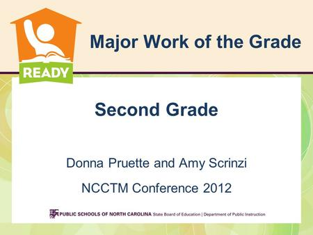 Major Work of the Grade Second Grade Donna Pruette and Amy Scrinzi NCCTM Conference 2012.