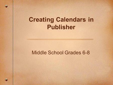 Middle School Grades 6-8 Creating Calendars in Publisher.