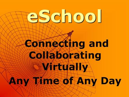 ESchool Connecting and Collaborating Virtually Any Time of Any Day.