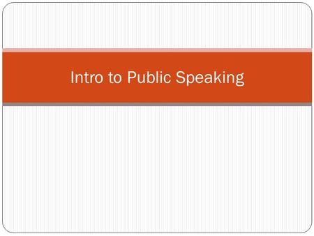Intro to Public Speaking. Communication Process Public Speaking: An interactive process Each speech has a purpose: 1. Introduce 2. Share 3. Convince,