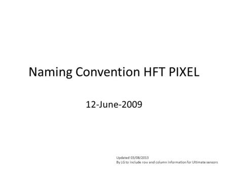 Naming Convention HFT PIXEL 12-June-2009 Updated 03/08/2013 By LG to include row and column information for Ultimate sensors.