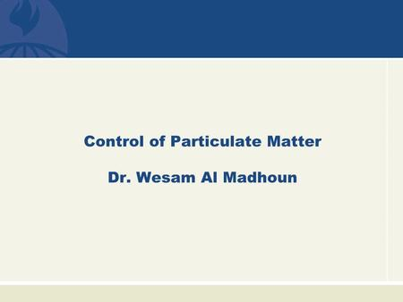 Control of Particulate Matter Dr. Wesam Al Madhoun.