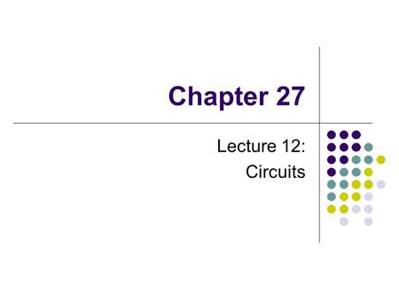 Chapter 27 Lecture 12: Circuits. Direct Current When the current in a circuit has a constant direction, the current is called direct current Most of the.