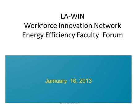 LA-WIN Workforce Innovation Network Energy Efficiency Faculty Forum Jamuary 16, 2013 LA WIN January 20141.