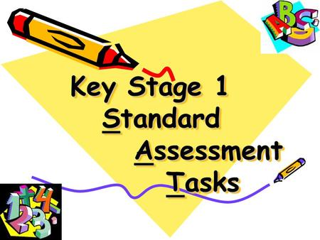 Key Stage 1 Standard Assessment Tasks Key Stage 1 Standard Assessment Tasks.