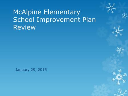 McAlpine Elementary School Improvement Plan Review January 29, 2015.