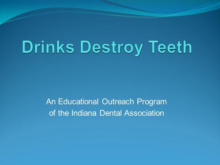 An Educational Outreach Program of the Indiana Dental Association.