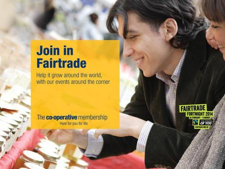 1. Welcome 3 What is Fairtrade? A fairer deal for farmers and workers in developing countries Fairtrade premium funds community projects Good news for.