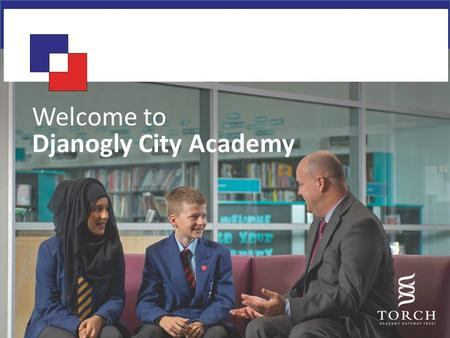 Welcome to Djanogly City Academy. Academy Expectations Attend Every Day in Full Uniform Behave Well at All Times Make at Least Good Progress in ALL Areas.