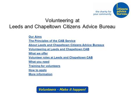 Volunteering at Leeds and Chapeltown Citizens Advice Bureau Our Aims The Principles of the CAB Service About Leeds and Chapeltown Citizens Advice Bureaux.
