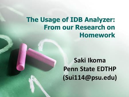 The Usage of IDB Analyzer: From our Research on Homework Saki Ikoma Penn State EDTHP