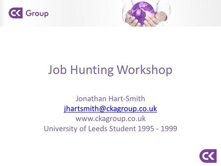 Job Hunting Workshop Jonathan Hart-Smith  University of Leeds Student 1995 - 1999.