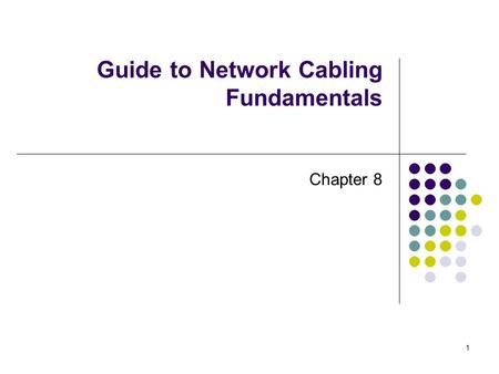 1 Guide to Network Cabling Fundamentals Chapter 8.