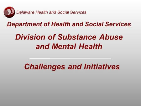 Department of Health and Social Services Division of Substance Abuse and Mental Health Challenges and Initiatives.