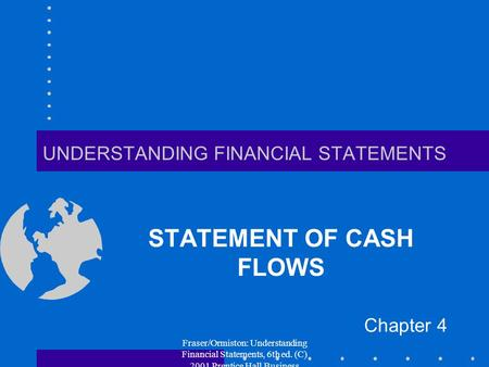 Fraser/Ormiston: Understanding Financial Statements, 6th ed. (C) 2001 Prentice Hall Business Publishing UNDERSTANDING FINANCIAL STATEMENTS STATEMENT OF.