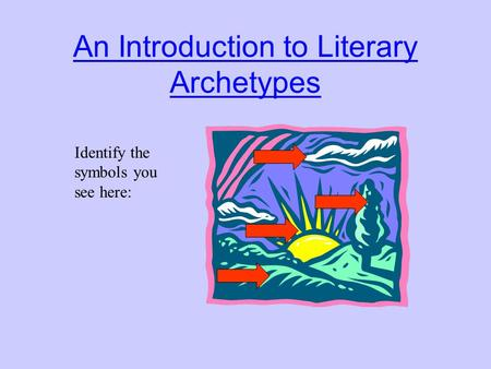 An Introduction to Literary Archetypes Identify the symbols you see here: