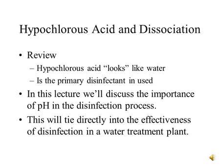 "Hypochlorous Acid and Dissociation Review –Hypochlorous acid ""looks"" like water –Is the primary disinfectant in used In this lecture we'll discuss the."